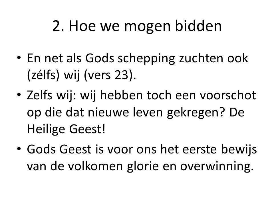 2. Hoe we mogen bidden En net als Gods schepping zuchten ook (zélfs) wij (vers 23).
