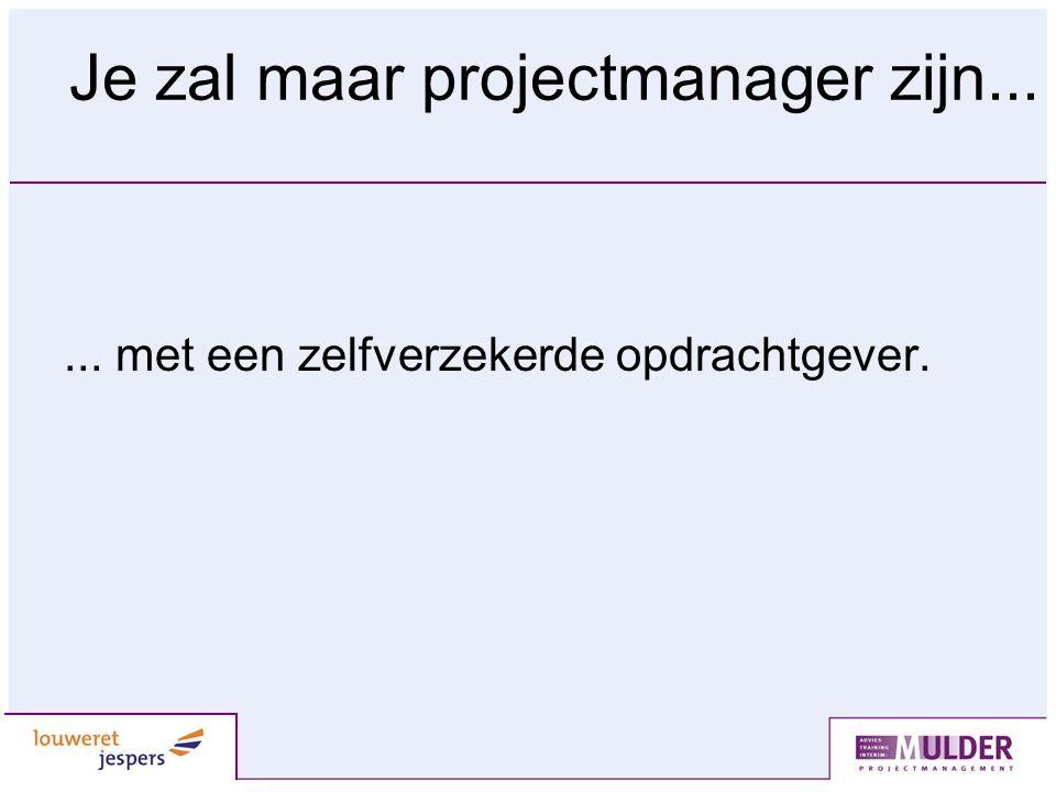 Je zal maar projectmanager zijn...