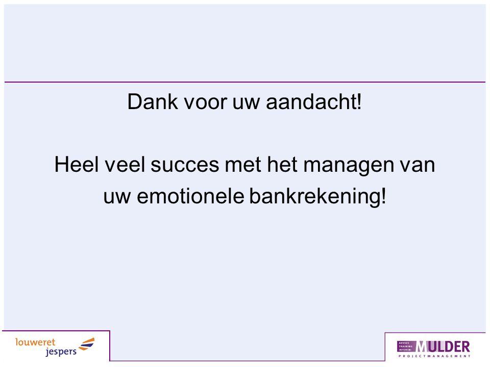 Heel veel succes met het managen van uw emotionele bankrekening!