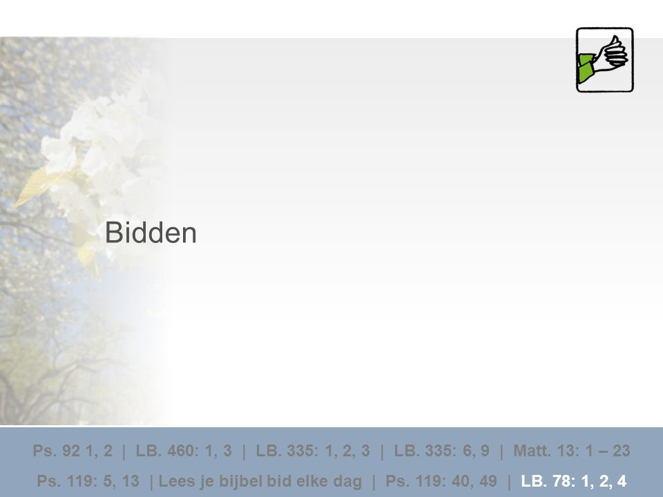 Bidden Ps. 92 1, 2 | LB. 460: 1, 3 | LB. 335: 1, 2, 3 | LB. 335: 6, 9 | Matt. 13: 1 – 23.