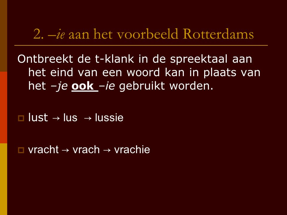 2. –ie aan het voorbeeld Rotterdams