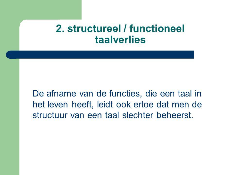 2. structureel / functioneel taalverlies