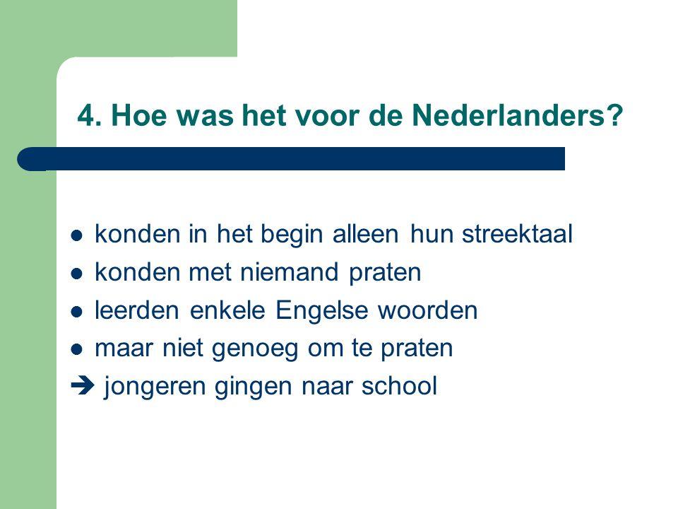 4. Hoe was het voor de Nederlanders