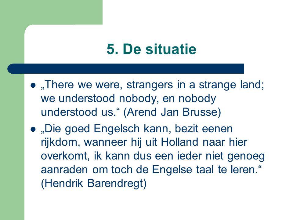 "5. De situatie ""There we were, strangers in a strange land; we understood nobody, en nobody understood us. (Arend Jan Brusse)"
