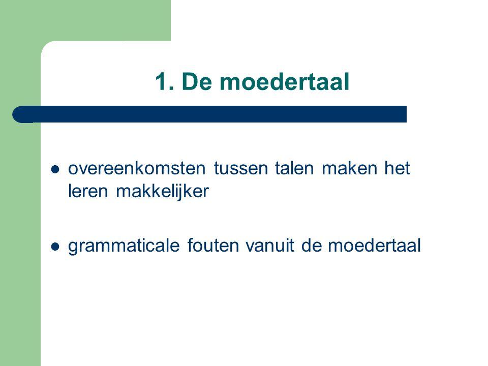 1. De moedertaal overeenkomsten tussen talen maken het leren makkelijker.