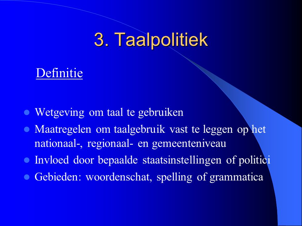 3. Taalpolitiek Definitie Wetgeving om taal te gebruiken