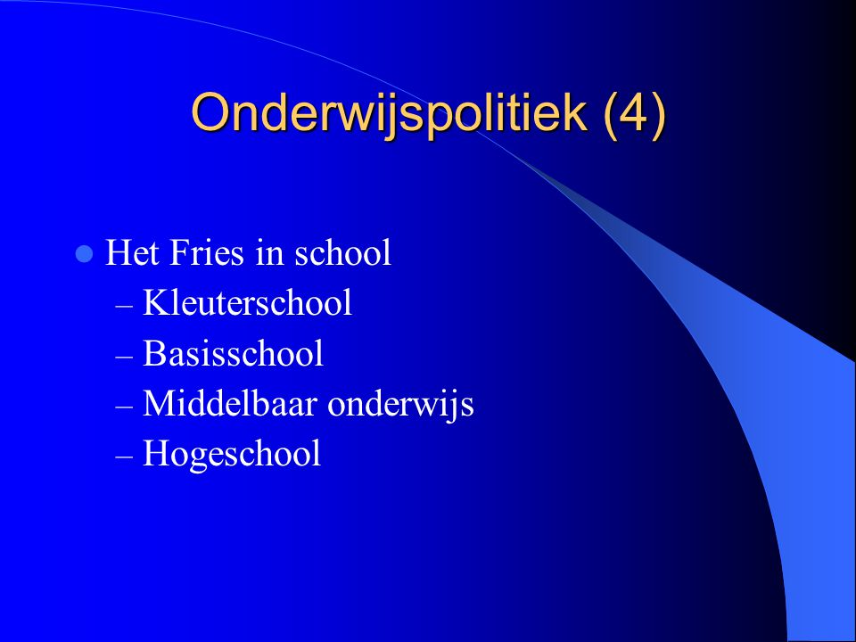 Onderwijspolitiek (4) Het Fries in school Kleuterschool Basisschool