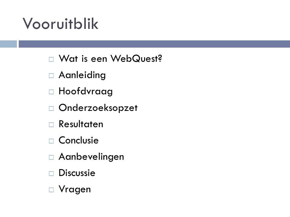 Vooruitblik Wat is een WebQuest Aanleiding Hoofdvraag Onderzoeksopzet