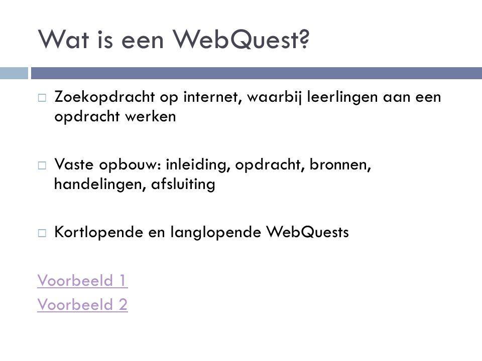 Wat is een WebQuest Zoekopdracht op internet, waarbij leerlingen aan een opdracht werken.