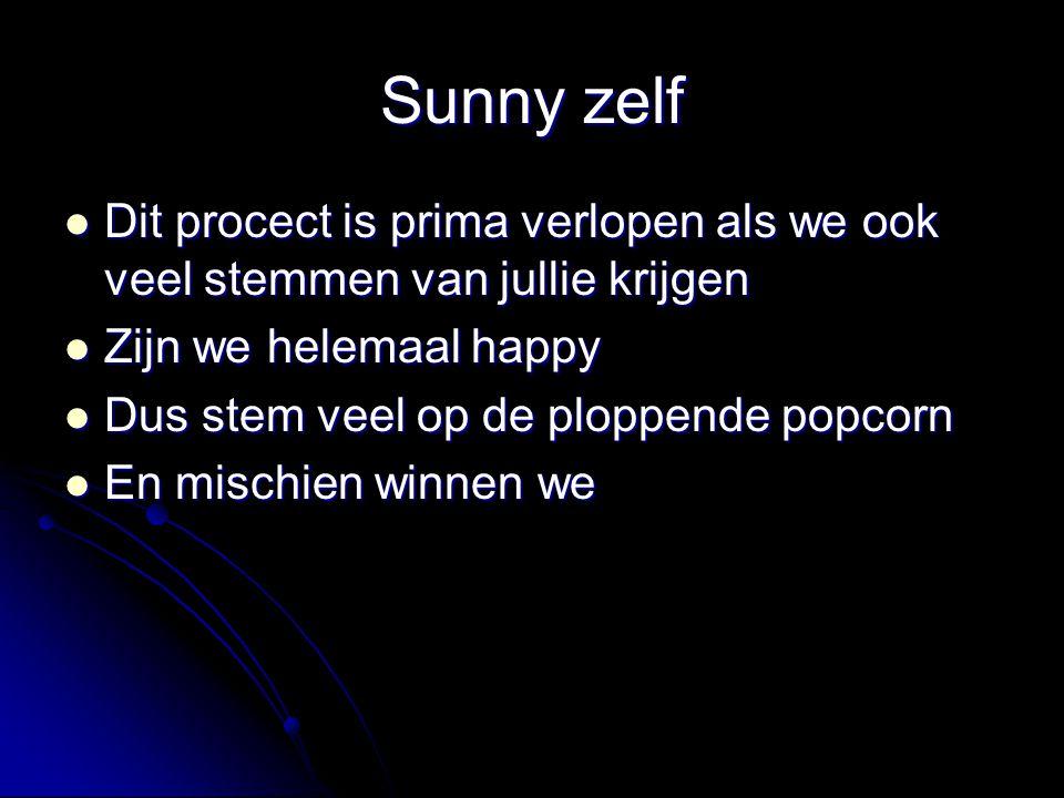 Sunny zelf Dit procect is prima verlopen als we ook veel stemmen van jullie krijgen. Zijn we helemaal happy.