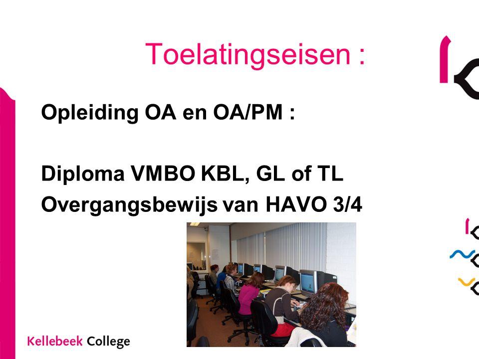 Toelatingseisen : Opleiding OA en OA/PM : Diploma VMBO KBL, GL of TL