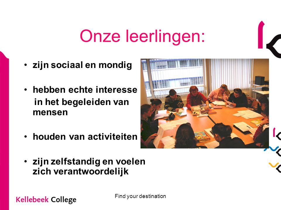 Onze leerlingen: zijn sociaal en mondig hebben echte interesse