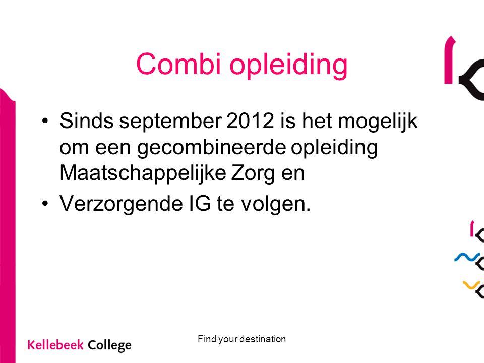 Combi opleiding Sinds september 2012 is het mogelijk om een gecombineerde opleiding Maatschappelijke Zorg en.
