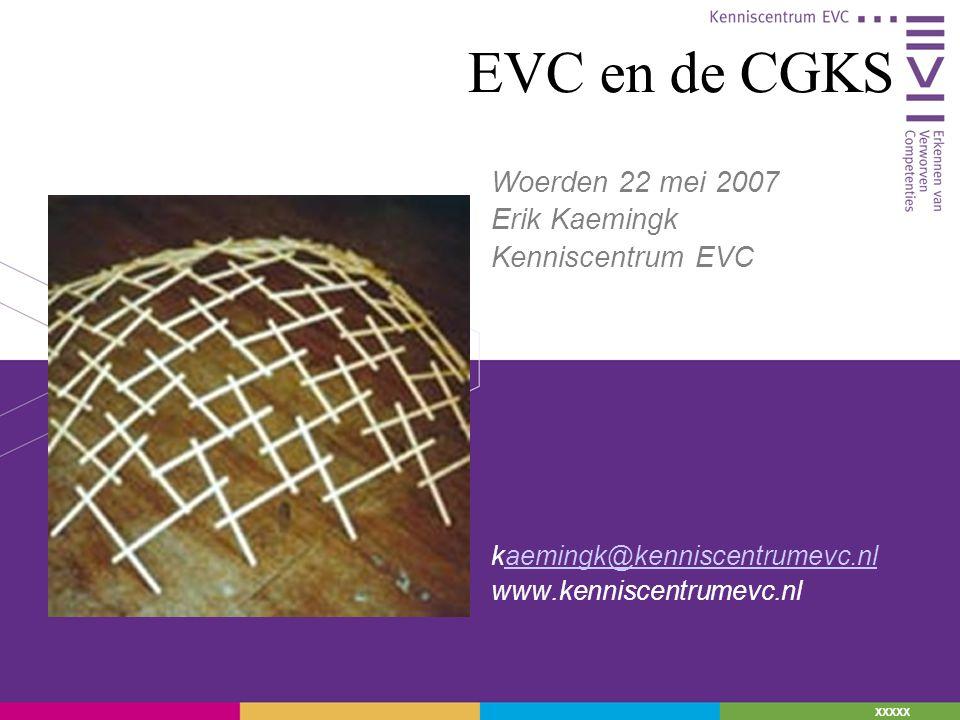 EVC en de CGKS Woerden 22 mei 2007 Erik Kaemingk Kenniscentrum EVC