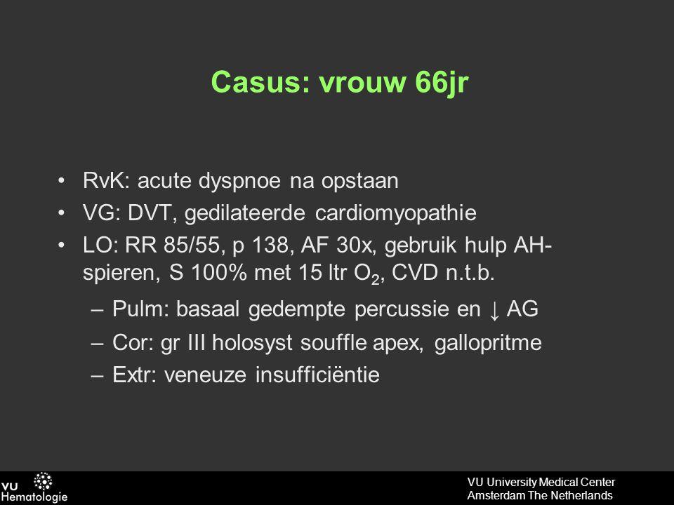 Casus: vrouw 66jr RvK: acute dyspnoe na opstaan