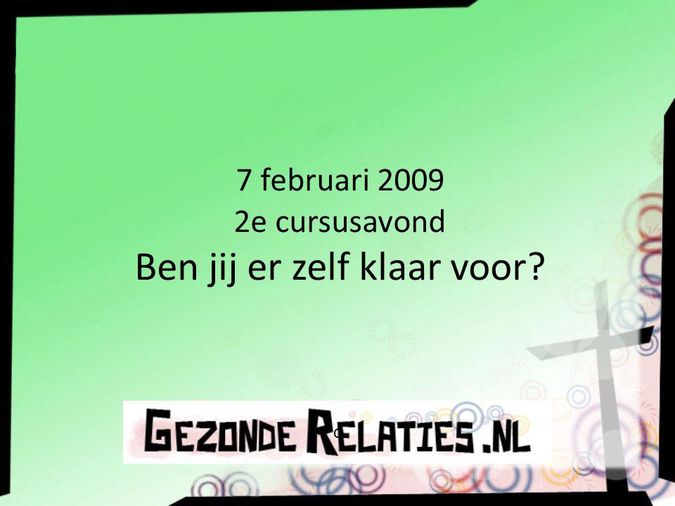 7 februari 2009 2e cursusavond Ben jij er zelf klaar voor