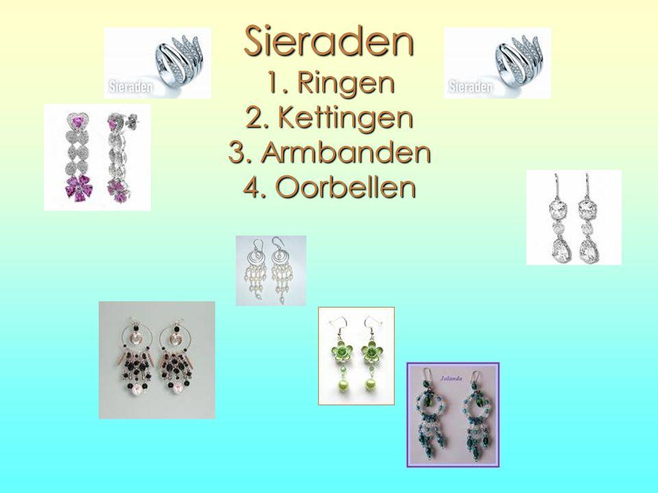 Sieraden 1. Ringen 2. Kettingen 3. Armbanden 4. Oorbellen