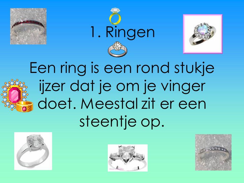 1. Ringen Een ring is een rond stukje ijzer dat je om je vinger doet