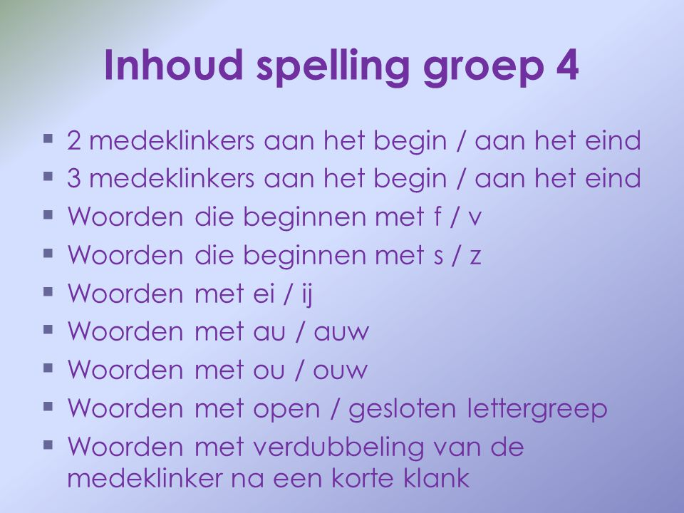 Inhoud spelling groep 4 2 medeklinkers aan het begin / aan het eind