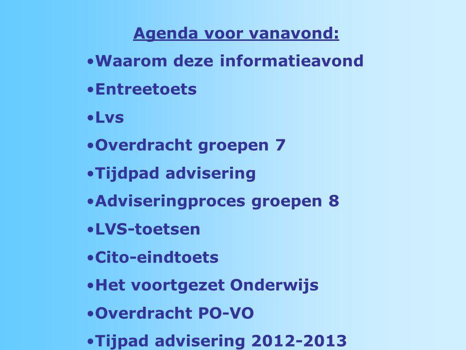 Agenda voor vanavond: Waarom deze informatieavond. Entreetoets. Lvs. Overdracht groepen 7. Tijdpad advisering.