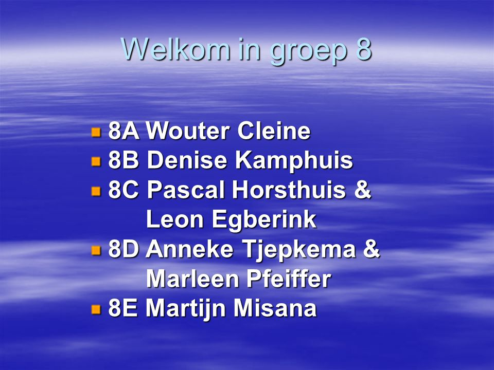 Welkom in groep 8 8A Wouter Cleine 8B Denise Kamphuis