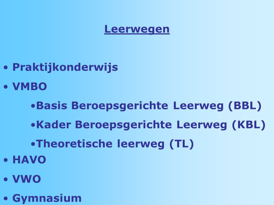 Leerwegen Praktijkonderwijs. VMBO. Basis Beroepsgerichte Leerweg (BBL) Kader Beroepsgerichte Leerweg (KBL)