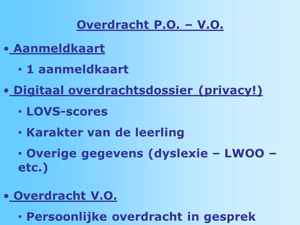 Overdracht P.O. – V.O. Aanmeldkaart. 1 aanmeldkaart. Digitaal overdrachtsdossier (privacy!) LOVS-scores.
