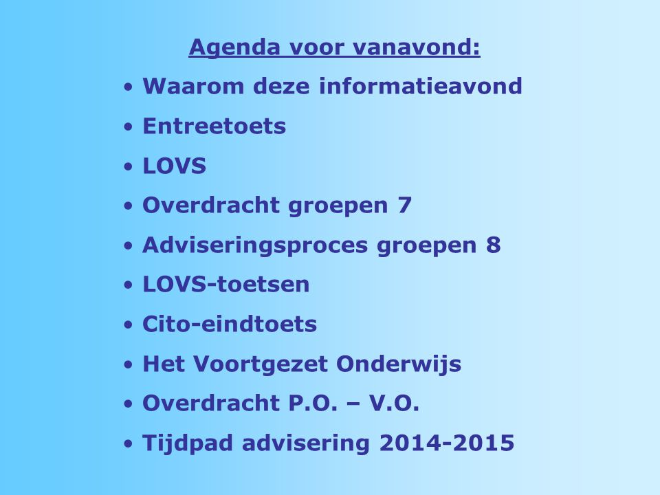 Agenda voor vanavond: Waarom deze informatieavond. Entreetoets. LOVS. Overdracht groepen 7. Adviseringsproces groepen 8.