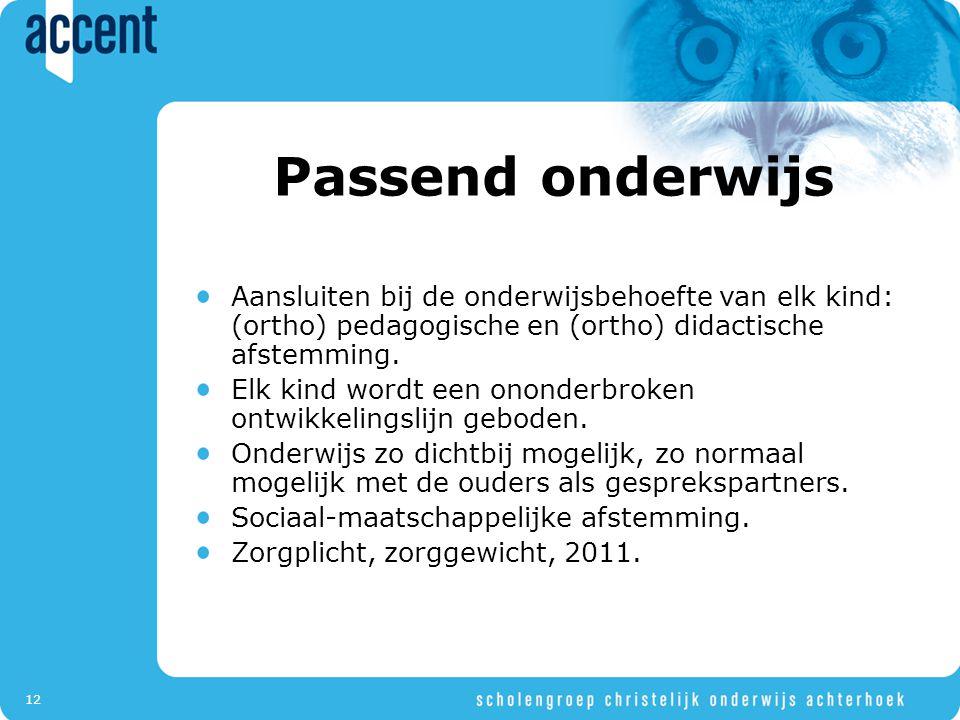 Passend onderwijs Aansluiten bij de onderwijsbehoefte van elk kind: (ortho) pedagogische en (ortho) didactische afstemming.