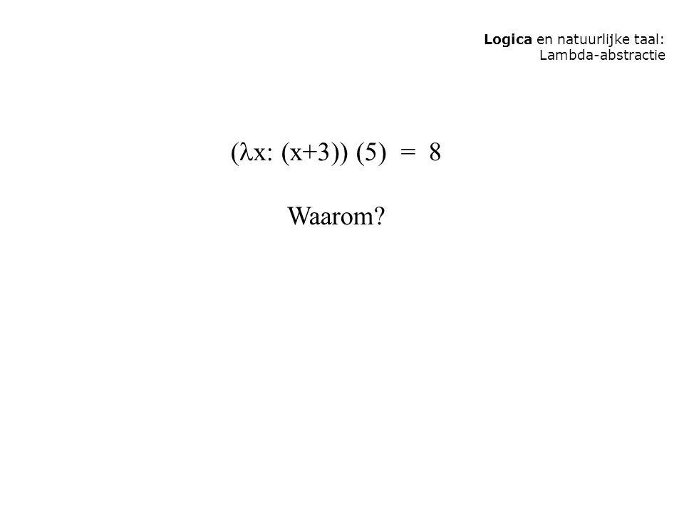 (x: (x+3)) (5) = 8 Waarom Logica en natuurlijke taal: