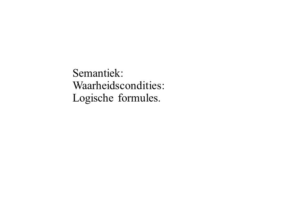 Semantiek: Waarheidscondities: Logische formules.
