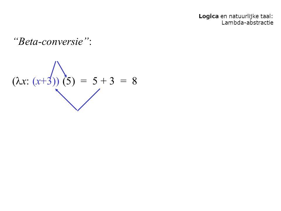 Beta-conversie : (x: (x+3)) (5) = 5 + 3 = 8