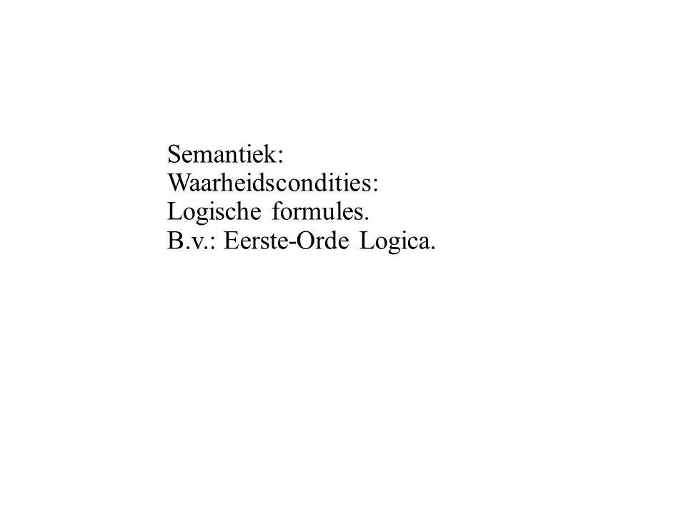 Semantiek: Waarheidscondities: Logische formules. B. v