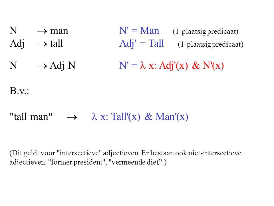 N  Adj N N =  x: Adj (x) & N (x) B.v.: