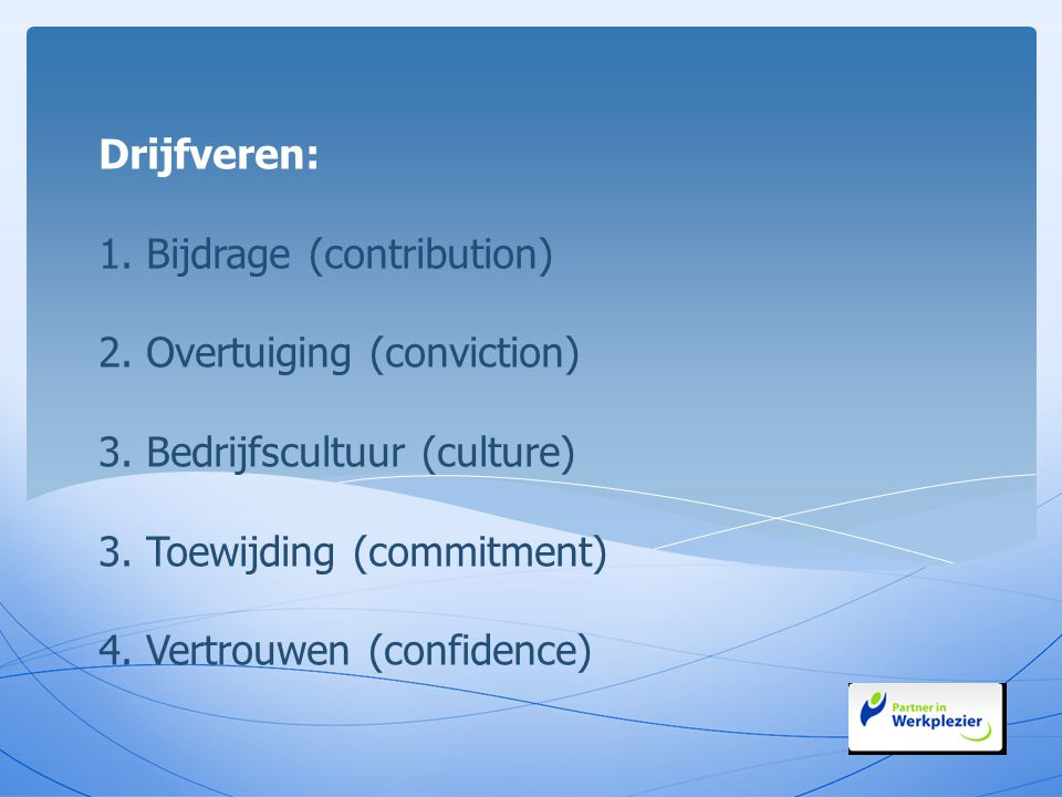 Drijfveren: 1. Bijdrage (contribution) 2. Overtuiging (conviction) 3