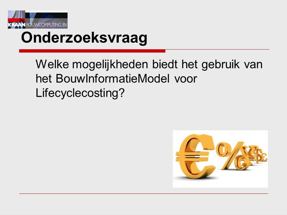 Onderzoeksvraag Welke mogelijkheden biedt het gebruik van het BouwInformatieModel voor Lifecyclecosting