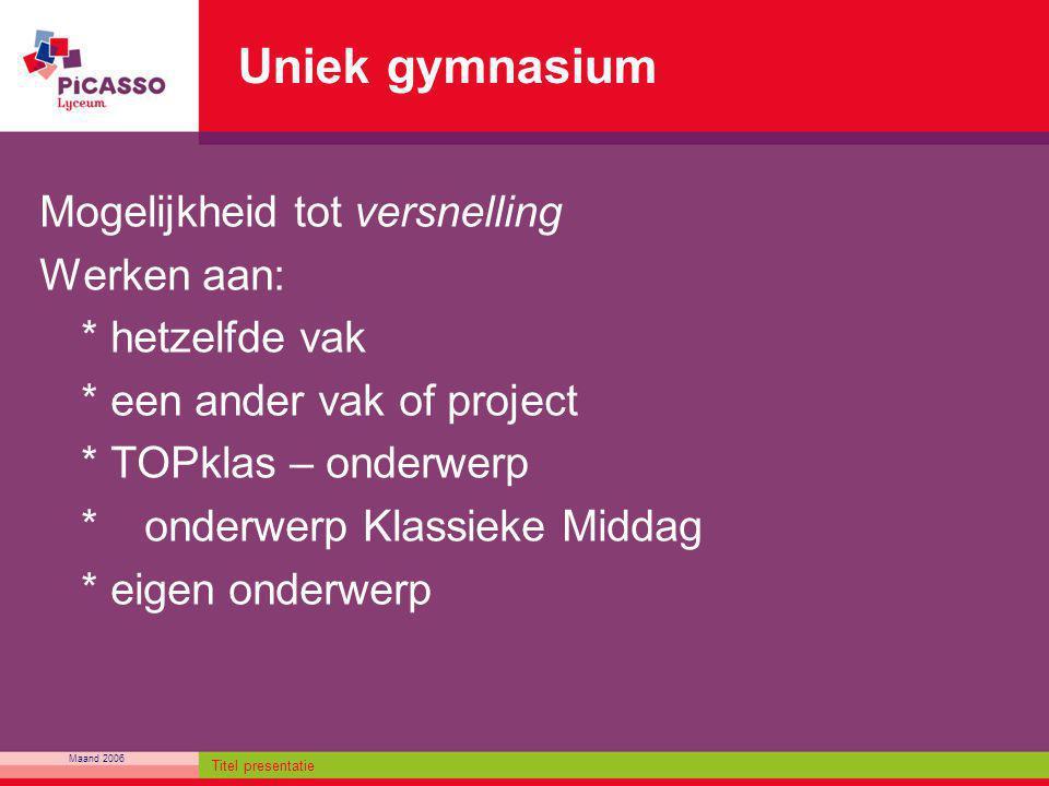 Uniek gymnasium Mogelijkheid tot versnelling Werken aan: