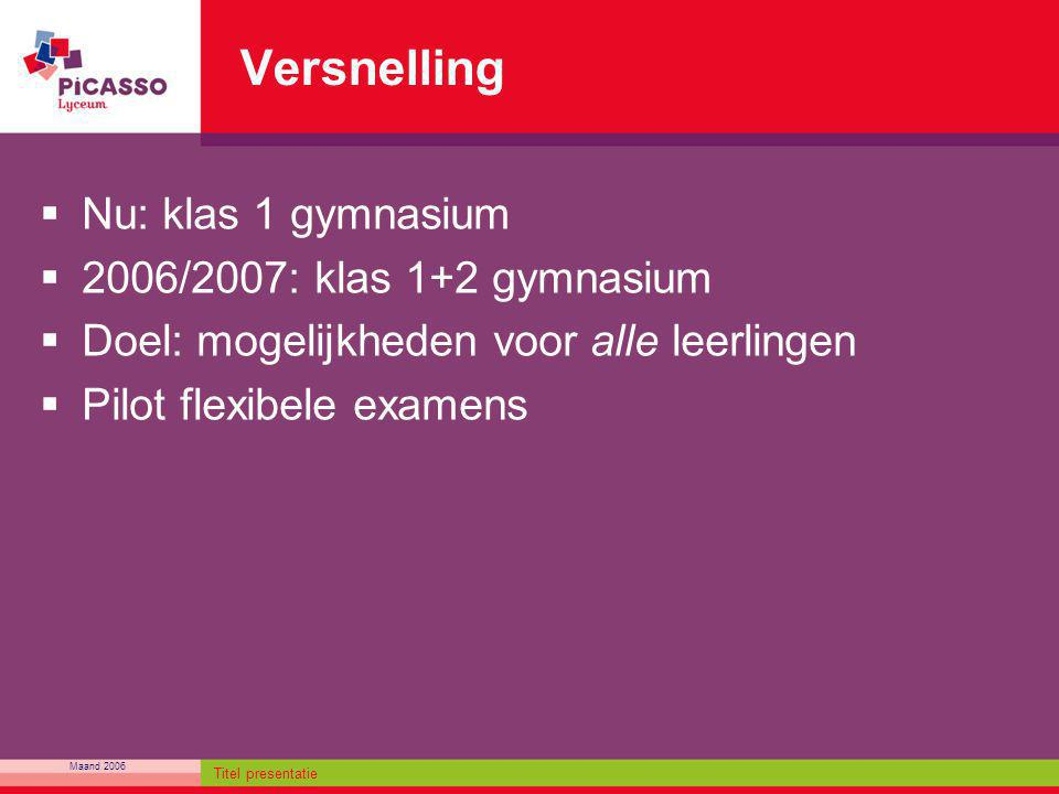 Versnelling Nu: klas 1 gymnasium 2006/2007: klas 1+2 gymnasium
