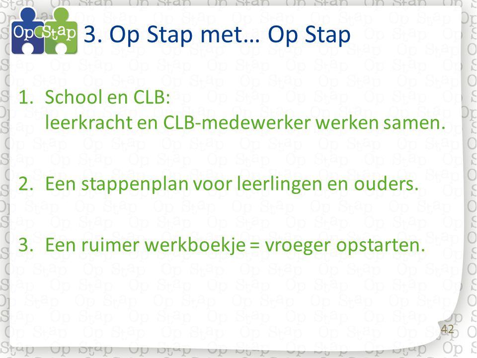 3. Op Stap met… Op Stap School en CLB: leerkracht en CLB-medewerker werken samen. Een stappenplan voor leerlingen en ouders.