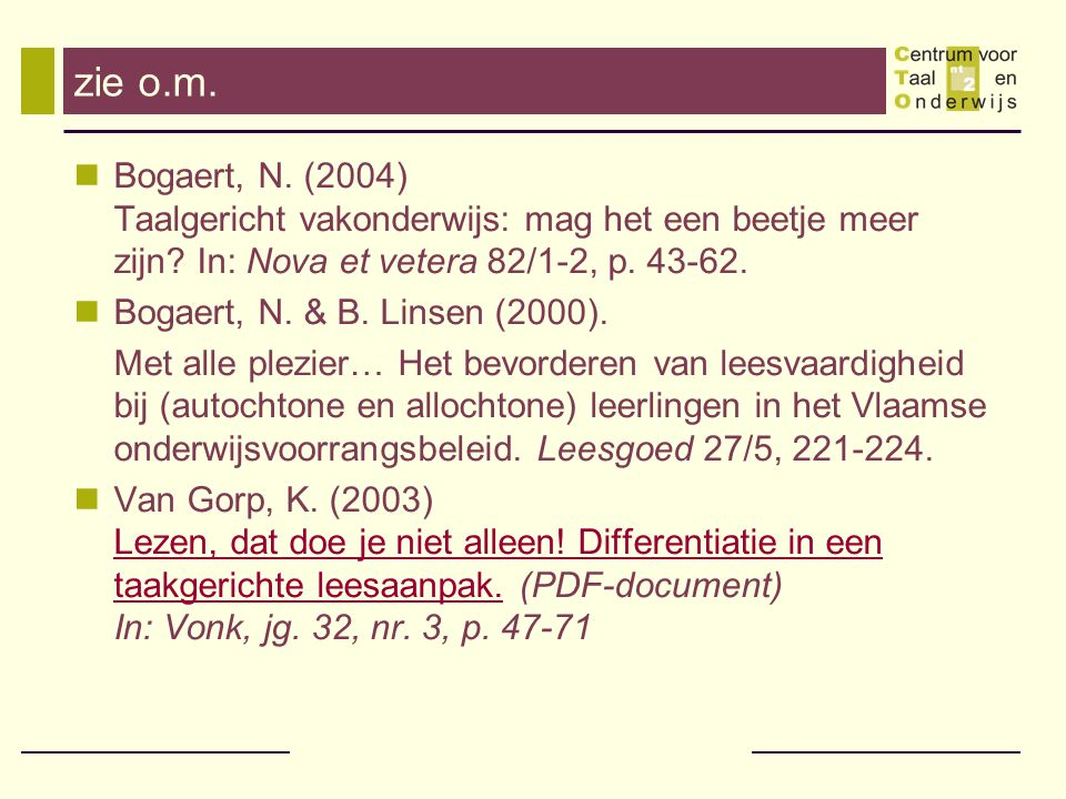zie o.m. Bogaert, N. (2004) Taalgericht vakonderwijs: mag het een beetje meer zijn In: Nova et vetera 82/1-2, p. 43-62.