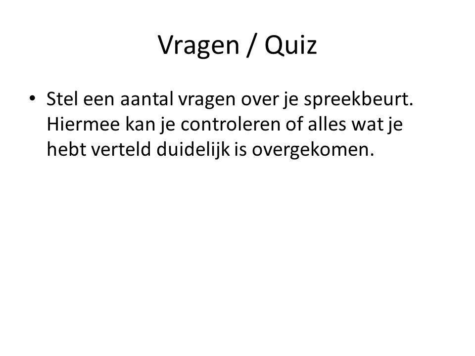 Vragen / Quiz Stel een aantal vragen over je spreekbeurt.
