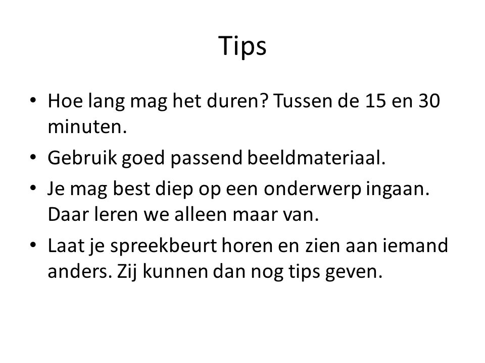 Tips Hoe lang mag het duren Tussen de 15 en 30 minuten.