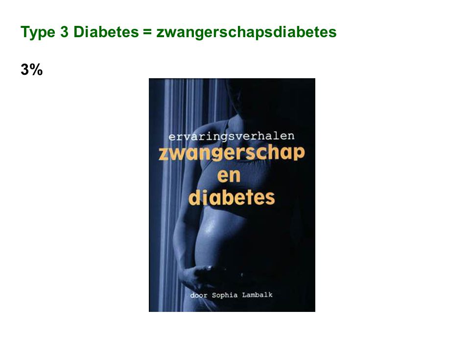 Type 3 Diabetes = zwangerschapsdiabetes