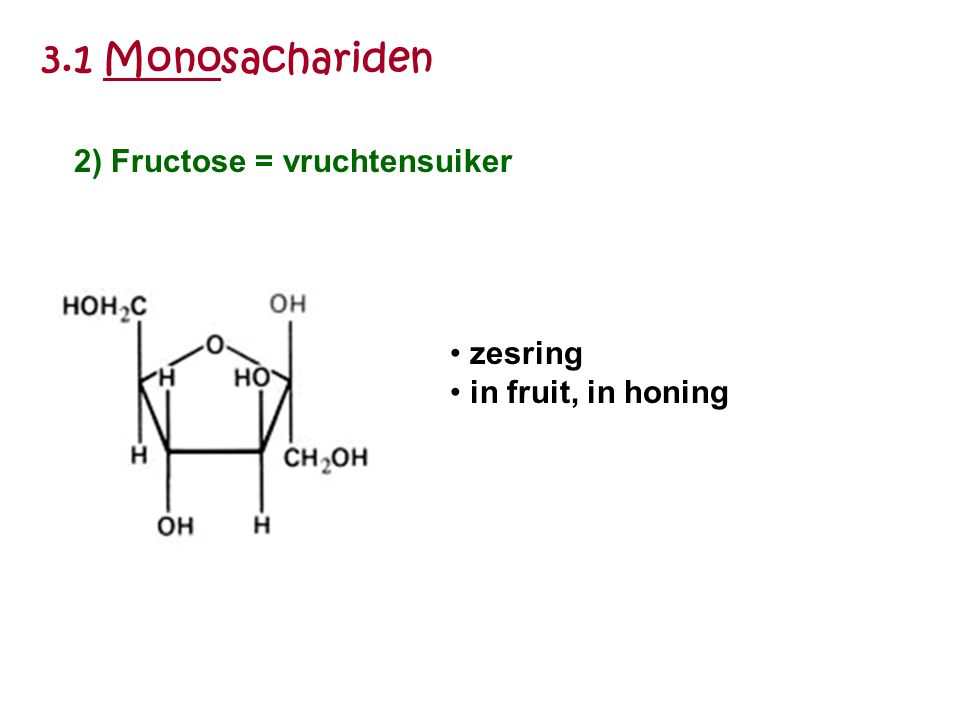 3.1 Monosachariden 2) Fructose = vruchtensuiker zesring