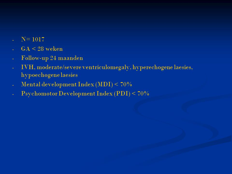 N= 1017 GA < 28 weken. Follow-up 24 maanden. IVH, moderate/severe ventriculomegaly, hyperechogene laesies, hypoechogene laesies.