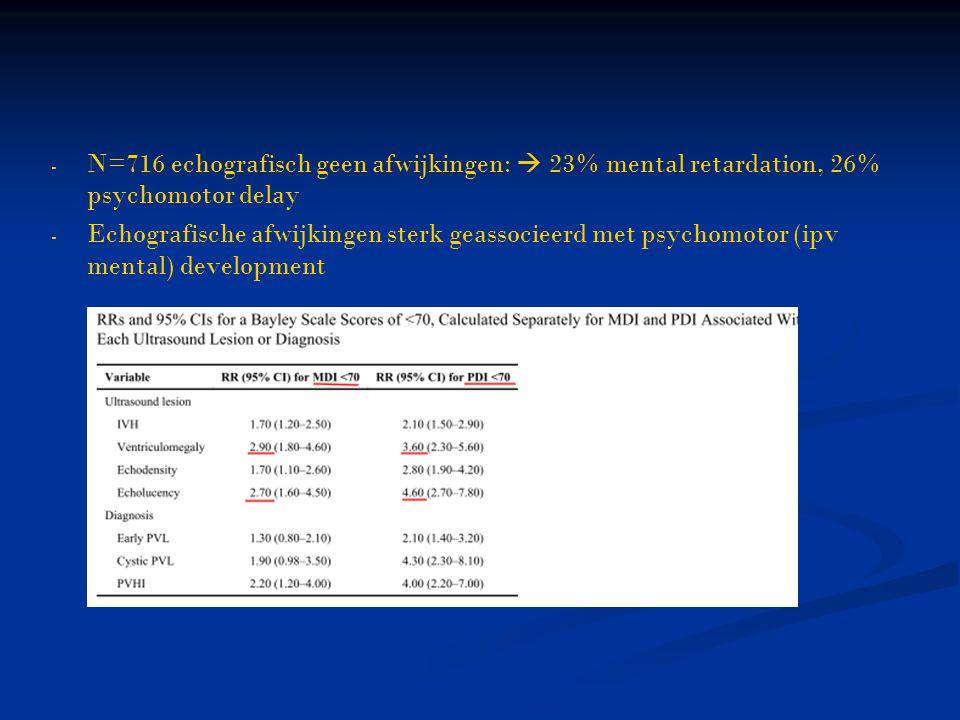 N=716 echografisch geen afwijkingen:  23% mental retardation, 26% psychomotor delay