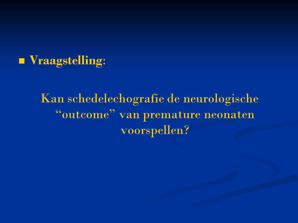 Vraagstelling: Kan schedelechografie de neurologische outcome van premature neonaten voorspellen