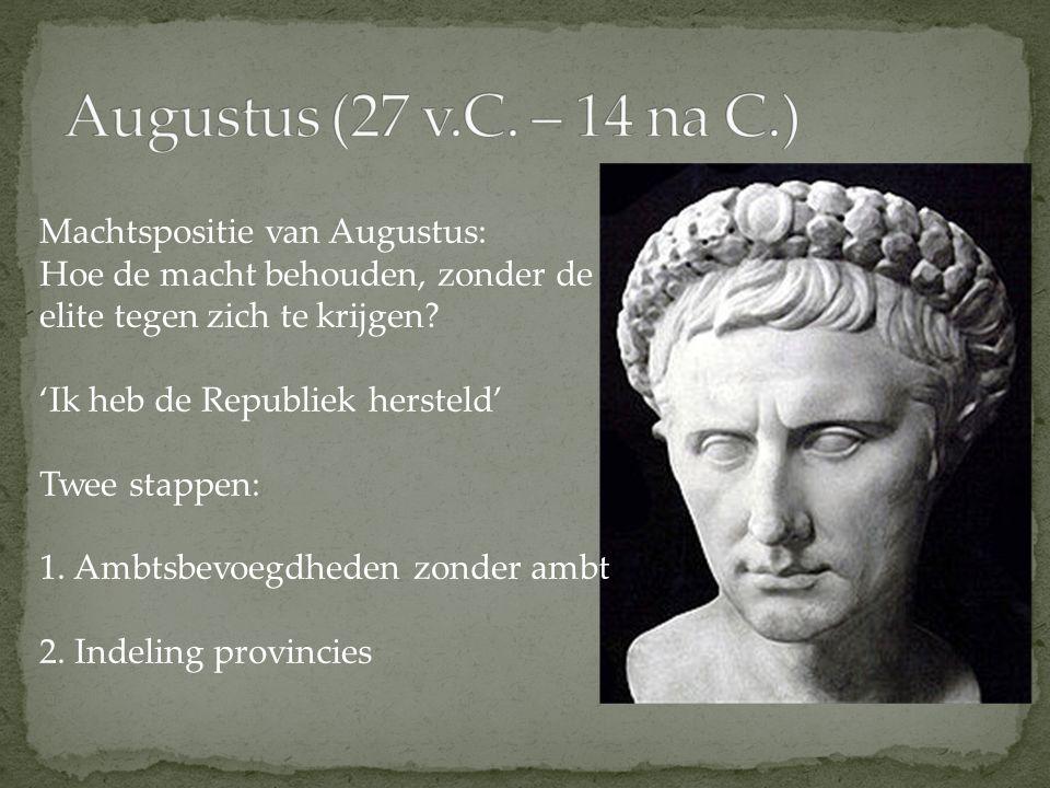 Augustus (27 v.C. – 14 na C.) Machtspositie van Augustus: Hoe de macht behouden, zonder de elite tegen zich te krijgen