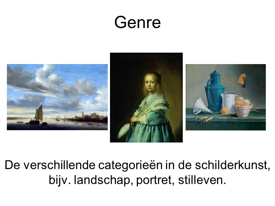 Genre De verschillende categorieën in de schilderkunst, bijv. landschap, portret, stilleven.