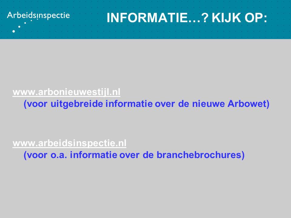 INFORMATIE… KIJK OP: www.arbonieuwestijl.nl (voor uitgebreide informatie over de nieuwe Arbowet)